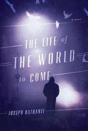 THE LIFE OF THE WORLD TO COME by Joseph Bathanti