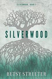 SILVERWOOD by Betsy Streeter
