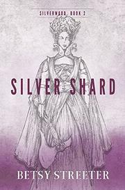 SILVER SHARD by Betsy Streeter