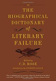 THE BIOGRAPHICAL DICTIONARY OF LITERARY FAILURE by C.D. Rose