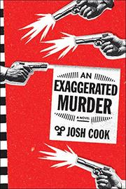 AN EXAGGERATED MURDER by Josh Cook