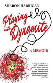 PLAYING WITH DYNAMITE by Sharon Harrigan