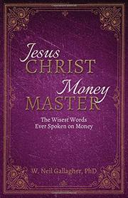 JESUS CHRIST, MONEY MASTER by W. Neil Gallagher