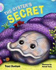 THE OYSTER'S SECRET by Traci  Dunham