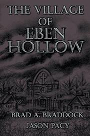 THE VILLAGE OF EBEN HOLLOW by Brad A. Braddock