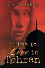 A TIME TO LOVE IN TEHRAN by CG Fewston