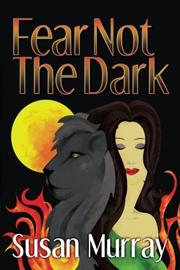 FEAR NOT THE DARK by Susan  Murray