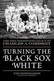 TURNING THE BLACK SOX WHITE by Tim Hornbaker