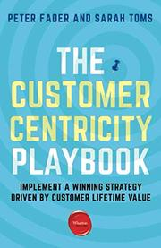 THE CUSTOMER CENTRICITY PLAYBOOK by Peter  Fader