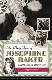 THE MANY FACES OF JOSEPHINE BAKER by Peggy Caravantes