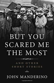 BUT YOU SCARED ME THE MOST by John Manderino