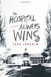 THE HOSPITAL ALWAYS WINS by Issa Ibrahim