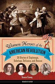 WOMEN HEROES OF THE AMERICAN REVOLUTION by Susan Casey