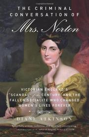 THE CRIMINAL CONVERSATION OF MRS. NORTON by Diane Atkinson