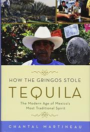 HOW THE GRINGOS STOLE TEQUILA by Chantal Martineau