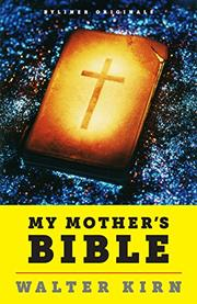 MY MOTHER'S BIBLE by Walter Kirn