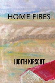 HOME FIRES by Judith Kirscht