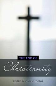 THE END OF CHRISTIANITY by John Loftus