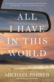 ALL I HAVE IN THIS WORLD by Michael Parker