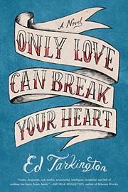 ONLY LOVE CAN BREAK YOUR HEART by Ed Tarkington