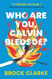 WHO ARE YOU, CALVIN BLEDSOE? by Brock Clarke