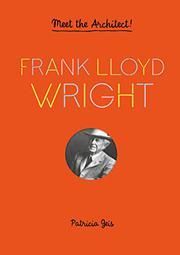 FRANK LLOYD WRIGHT by Patricia Geis