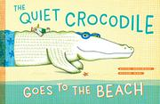 THE QUIET CROCODILE GOES TO THE BEACH by Natacha Andriamirado