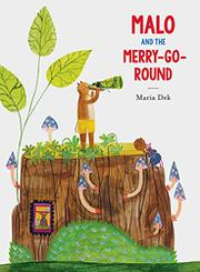 MALO AND THE MERRY-GO-ROUND by Maria Dek