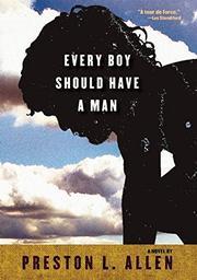 EVERY BOY SHOULD HAVE A MAN by Preston L. Allen