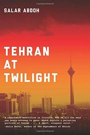 TEHRAN AT TWILIGHT by Salar Abdoh