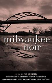 MILWAUKEE NOIR  by Tim Hennessy