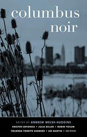 COLUMBUS NOIR by Andrew Welsh-Huggins