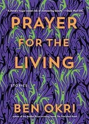 PRAYER FOR THE LIVING by Ben Okri