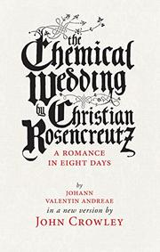 THE CHEMICAL WEDDING BY CHRISTIAN ROSENCREUTZ by John Crowley