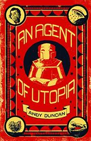 AN AGENT OF UTOPIA by Andy Duncan