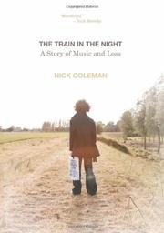 THE TRAIN IN THE NIGHT by Nick Coleman