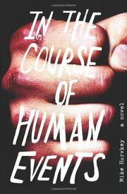 IN THE COURSE OF HUMAN EVENTS by Mike Harvkey