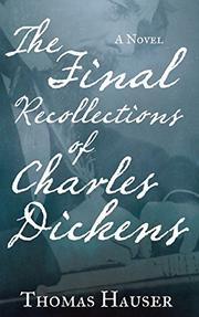 THE FINAL RECOLLECTIONS OF CHARLES DICKENS by Thomas Hauser