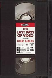 THE LAST DAYS OF VIDEO by Jeremy Hawkins