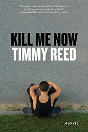 KILL ME NOW by Timmy Reed