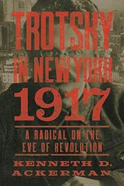 TROTSKY IN NEW YORK, 1917 by Kenneth D. Ackerman