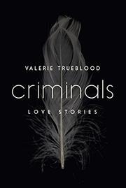 CRIMINALS by Valerie Trueblood