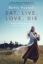 EAT LIVE LOVE DIE by Betty Fussell
