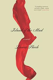 ISLAND OF THE MAD by Laurie Sheck