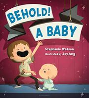 BEHOLD! A BABY by Stephanie Watson