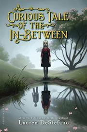 A CURIOUS TALE OF THE IN-BETWEEN by Lauren DeStefano