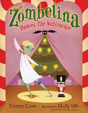 ZOMBELINA DANCES THE NUTCRACKER by Kristyn Crow