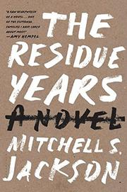THE RESIDUE YEARS by Mitchell S. Jackson