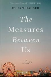 THE MEASURES BETWEEN US by Ethan Hauser