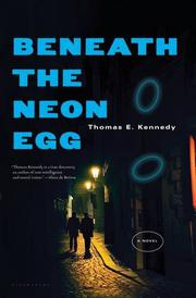 BENEATH THE NEON EGG by Thomas E.  Kennedy